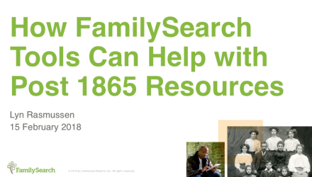 How FamilySearch Tools Can Help with Post-1865 Resources